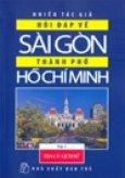 Hỏi Đáp Về Sài Gòn - Thành Phố Hồ Chí Minh - Tập 1: Địa Lí - Lịch Sử