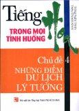 Tiếng Hoa Trong Mọi Tình Huống - Chủ Đề 4 : Những Điểm Du Lịch Lý Tưởng