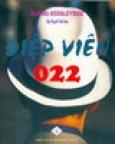 Điệp Viên 022 - Tiểu Thuyết Tình Báo