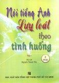Nói Tiếng Anh Lưu Loát Theo Tình Huống - Tập 1 (Kèm 2 VCD)
