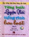 Từng Bước Luyện Nói Tiếng Anh Lưu Loát - Bộ 5 tập (Học Tiếng Anh Theo Băng - Đĩa Hình)