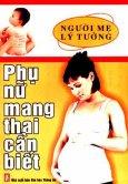 Người Mẹ Lý Tưởng - Người Phụ Nữ Mang Thai Cần Biết