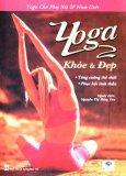 Yoga Khoẻ & Đẹp - Tăng Cường Thể Chất, Phục Hồi Tinh Thần