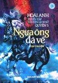 Tuyển Tập Truyện Lịch Sử Hoài Anh - Quyển 5:  Ngựa Ông Đã Về (Tiểu Thuyết Lịch Sử)