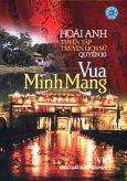 Tuyển Tập Truyện Lịch Sử Hoài Anh - Quyển 10: Vua Minh Mạng  (Tiểu Thuyết Lịch Sử)