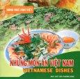 Những Món Ăn Việt Nam - Vietnamese Dishes (Song Ngữ Anh - Việt) - Tái bản 2007