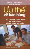 Ưu Thế Về Bán Hàng (Cách Có Được Khách Hàng, Giữ Khách Hàng Và Bán Nhiều Sản Phẩm) - Tái bản 2011