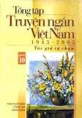 Tổng Tập Truyện Ngắn Việt Nam 1945 - 2005 (Tập 10)