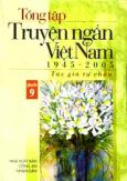 Tổng Tập Truyện Ngắn Việt Nam 1945 - 2005 (Tập 9)