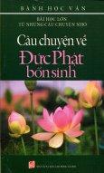 Bài Học Lớn Từ Những Câu Chuyện Nhỏ - Câu Chuyện Về Đức Phật Bổn Sinh - Tái bản 03/2008