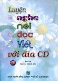 Luyện Nghe Nói Đọc Viết Với Đĩa CD (Kèm 1 CD) - Tái bản 01/11/2011