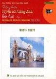 Học Tiếng Anh Theo Đĩa Hình - Từng Bước Luyện Nói Tiếng Anh Lưu Loát - Tập 3: Who's That? (Kèm 1 VCD)