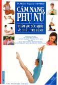Cẩm Nang Phụ Nữ - Chăm Sóc Sức Khỏe & Điều Trị Bệnh (Tái Bản 2011)