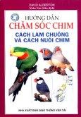 Hướng Dẫn Chăm Sóc Chim - Cách Làm Chuồng Và Cách Nuôi Chim