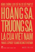 Bằng Chứng Lịch Sử Và Cơ Sở Pháp Lý - Hoàng Sa, Trường Sa Là Của Việt Nam - Tái bản 12/2013