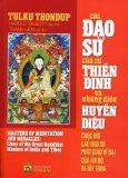 Các Đạo Sư Của Sư Thiền Định Và Những Điều Huyền Diệu - Cuộc Đời Các Đạo Sư Phật Giáo Vĩ Đại Của Ấn Độ Và Tây Tạng