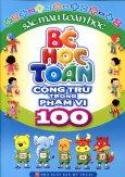 Bé Học Toán - Cộng Trừ Trong Phạm Vi 100 - Tái bản 2012