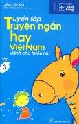 Tuyển Tập Truyện Ngắn Hay Việt Nam Dành Cho Thiếu Nhi - Tủ Sách Tuổi Hồng (Tập 3) - Tái bản 09/2013