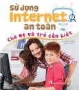 Sử Dụng Internet An Toàn - Cha Mẹ Và Trẻ Cần Biết