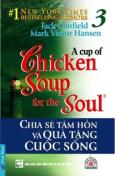Chicken Soup 3 - Chia Sẻ Tâm Hồn Và Quà Tặng Cuộc Sống