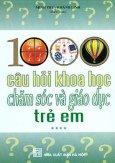 1000 Câu Hỏi Khoa Học Chăm Sóc Và Giáo Dục Trẻ Em (Tập 4)