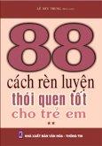 88 Cách Rèn Luyện Thói Quen Tốt Cho Trẻ Em (Tập 2)