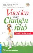 Vượt Lên Những Chuyện Nhỏ - Dành Cho Bạn Trẻ - Tái bản 2014