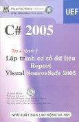 C# 2005 - Tập 4,  Quyển 2: Lập Trình Cơ Sở Dữ Liệu, Report, Visual SourceSafe 2005 (Dùng Kèm Đĩa CD)
