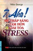 7 Aha ! Để Thắp Sáng Tâm Hồn Và Giải Toả Stress