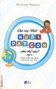 Cha Mẹ Nhật Nuôi Dạy Con Như Thế Nào - Tập 3: Phát Triển Tài Năng Và Trí Lực Con Trẻ