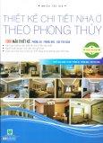 Thiết Kế Chi Tiết Nhà Ở Theo Phong Thủy - Quyển Màu Xanh Da Trời: Phòng Ăn, Phòng Ngủ, Góc Thư Giãn