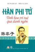 Hàn Phi Tử - Tinh Hoa Trí Tuệ Qua Danh Ngôn - Tái bản 12/2012