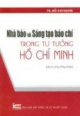 Nhà Báo Và Sáng Tạo Báo Chí Trong Tư Tưởng Hồ Chí Minh