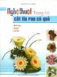 Nghệ Thuật Trang Trí Cắt Tỉa Rau Củ Quả - Tái bản 01/2009