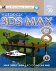 Autodesk 3DSMax 8 (Dùng Kèm CD Bài Tập)