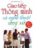 Giao Tiếp Thông Minh Và Nghệ Thuật Ứng Xử - Tái bản 11/2012