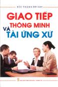 Giao Tiếp Thông Minh Và Tài Ứng Xử - Tái bản 12/2012
