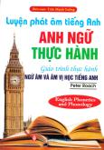 Luyện Phát Âm Tiếng Anh - Anh Ngữ Thực Hành