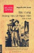 Góc Nhìn Sử Việt - Bắc Cung Hoàng Hậu Lê Ngọc Hân Thời Ở Huế