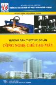 Hướng Dẫn Thiết Kế Đồ Án Công Nghệ Chế Tạo Máy - Tái bản 06/2014