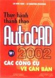 Thực Hành Thành Thạo AutoCAD 2002 - Tập 1: Vẽ Các Công Cụ, Vẽ Căn Bản
