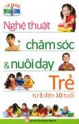 Nghệ Thuật Chăm Sóc & Nuôi Dạy Trẻ Từ 3 Đến 10 Tuổi