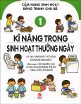Cẩm Nang Sinh Hoạt Bằng Tranh Cho Bé - Tập 1: Kĩ Năng Trong Sinh Hoạt Thường Ngày
