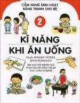 Cẩm Nang Sinh Hoạt Bằng Tranh Cho Bé - Tập 2: Kĩ Năng Khi Ăn Uống