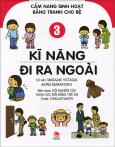 Cẩm Nang Sinh Hoạt Bằng Tranh Cho Bé - Tập 3: Kĩ Năng Đi Ra Ngoài