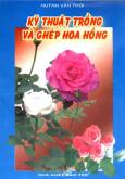 Kỹ Thuật Trồng Và Ghép Hoa Hồng
