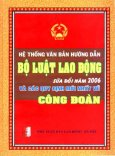 Hệ Thống Văn Bản Hướng Dẫn Bộ Luật Lao Động Sửa Đổi Năm 2006 Và Các Quy Định Mới Nhất Về Công Đoàn