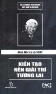 Akio Morita Và Sony - Kiến Tạo Nền Giải Trí Tương Lai (Bộ Sách Đạo Kinh Doanh Việt Nam Và Thế Giới )