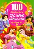 100 Câu Chuyện Về Các Nàng Công Chúa Bé Gái Nên Đọc - Tập 1 (Bìa Mềm)