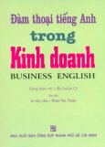 Đàm Thoại Tiếng Anh Trong Kinh Doanh (Kèm 1 CD) - Tái bản 03/2012